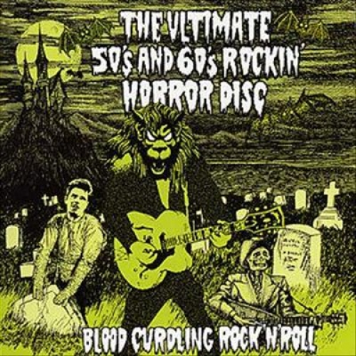The Ultimate 50's And 60's Rockin' Horror Disc: Blood Curdling Rock