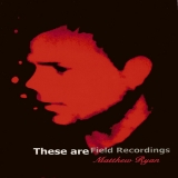 These Are Field Recordings