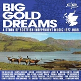 Big Gold Dreams: A Story Of Scottish Independent Music 1977-1989