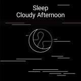 Sleep: Cloudy Afternoon