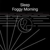 Sleep: Foggy Morning