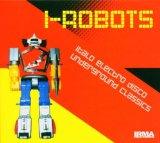 I-Robots - Italo Electro Disco Underground Classics