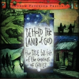 Behold The Lamb Of God: The True Tale Of The Coming Of Christ