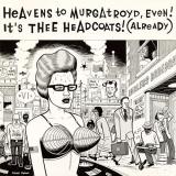 Heavens To Murgatroyd, Even! It's Thee Headcoats! (Already)