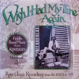 Wish I Had My Time Again: Old Time Fiddle Band Music From Kentucky, Vol. 2