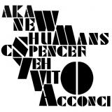 AKA - New Humans / Vito Acconci / C. Spencer Yeh
